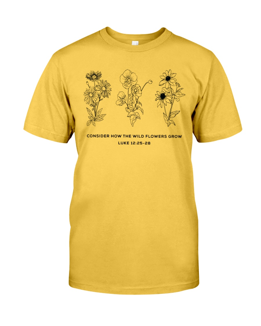 Consider How The Wild Flowers Grow Classic T-Shirt