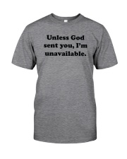 Unless God Sent You - I Am Unavailable Classic T-Shirt thumbnail