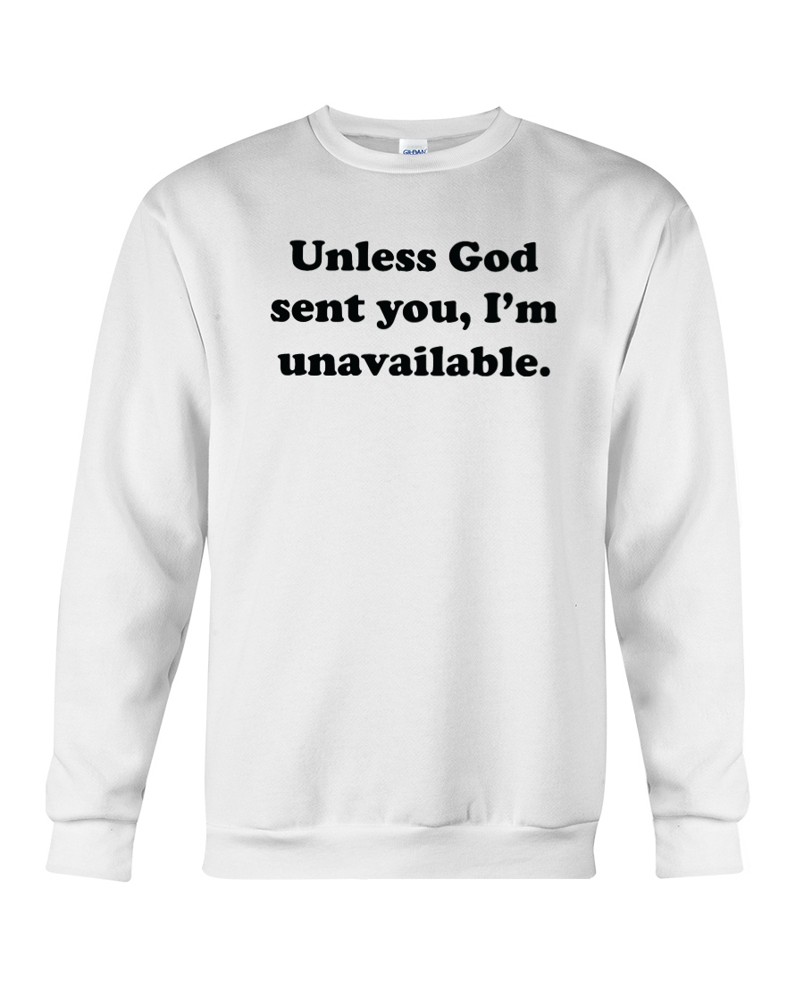 Unless God Sent You - I Am Unavailable Crewneck Sweatshirt