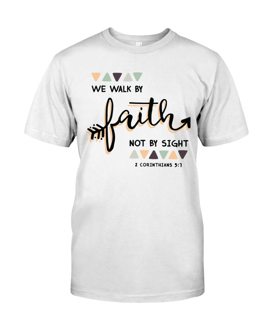 We Walk By Faith Not By Sight Classic T-Shirt