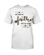 We Walk By Faith Not By Sight Classic T-Shirt front