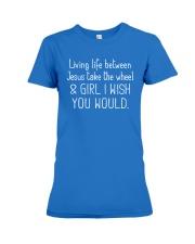 Living Life Between Jesus Take The Wheel Premium Fit Ladies Tee thumbnail