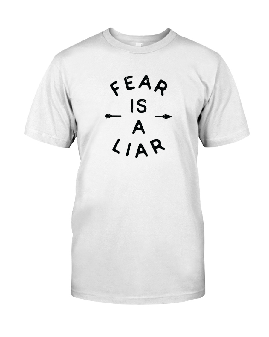 Fear Is A Liar Classic T-Shirt