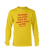 Perhaps You Were Born For Such A Time As This Long Sleeve Tee thumbnail