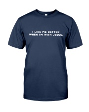 I Like Me Better When I'm With Jesus Classic T-Shirt thumbnail