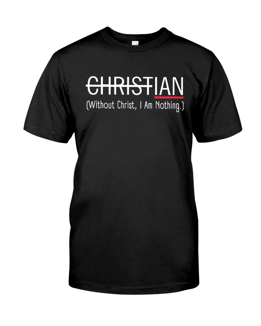 Without Christ I Am Nothing Classic T-Shirt