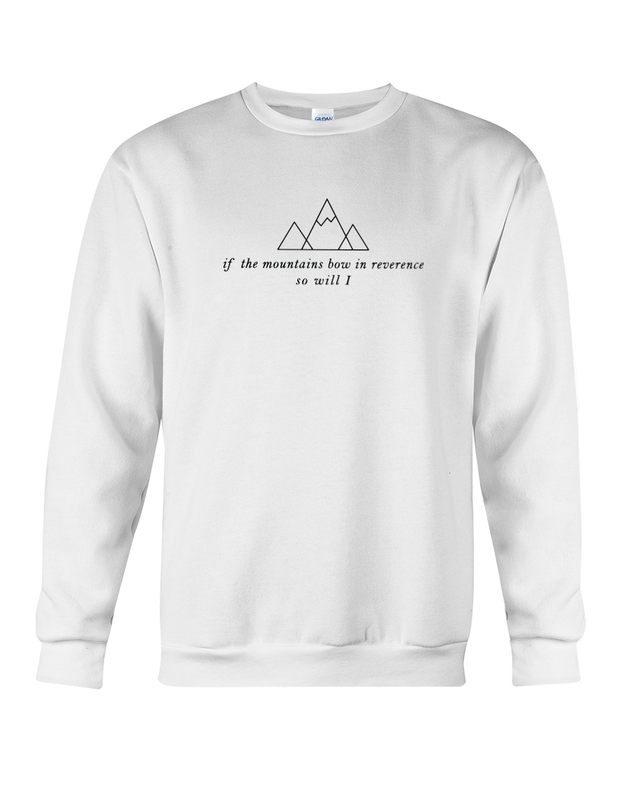If The Mountains Bow In Reverence So Will I Crewneck Sweatshirt
