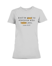 And be good to everyone who hates you Premium Fit Ladies Tee thumbnail
