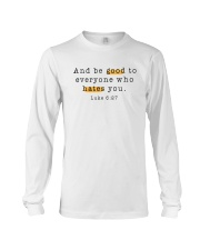 And be good to everyone who hates you Long Sleeve Tee thumbnail