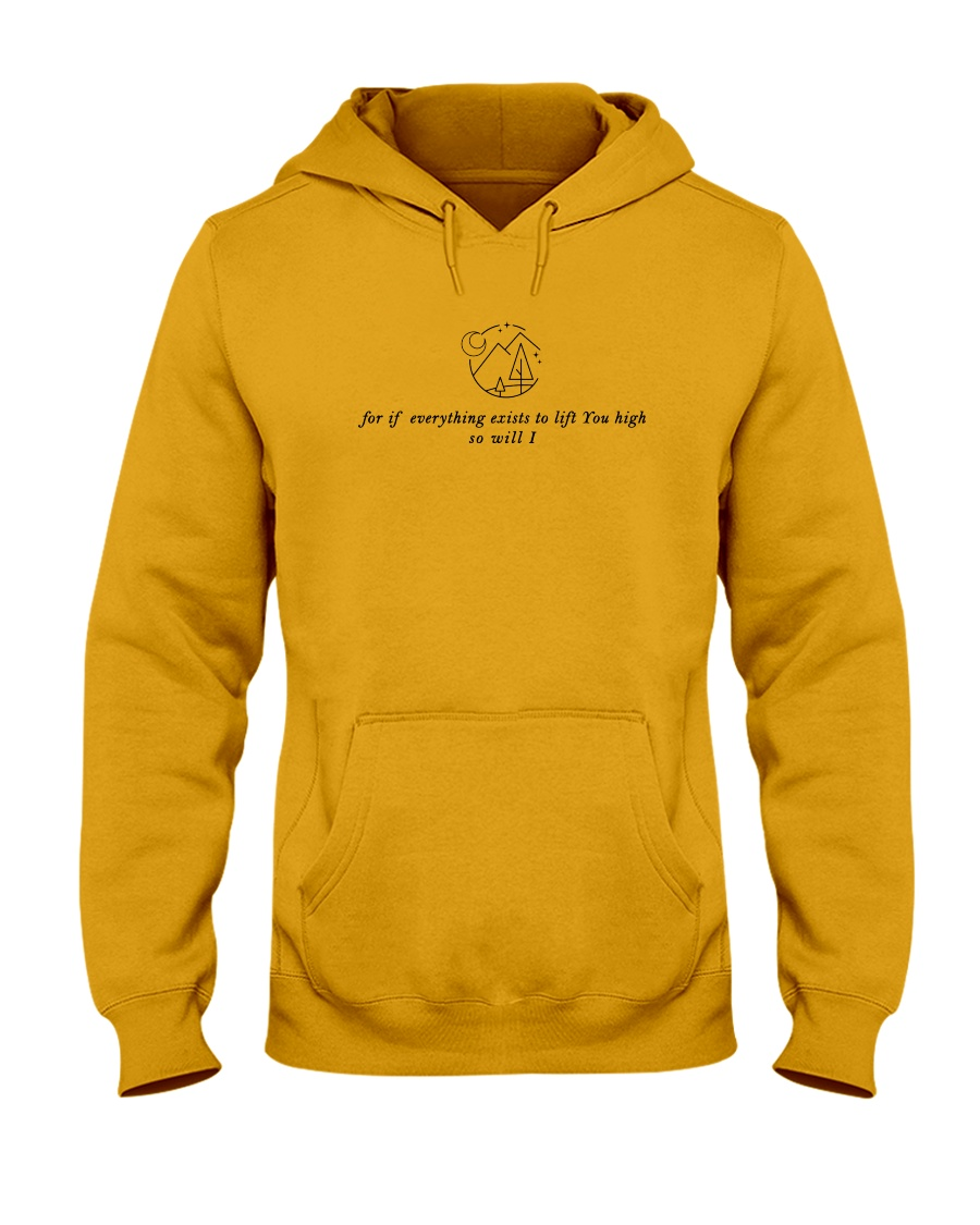 If Everything Exists To Lift You High - So Will I Hooded Sweatshirt