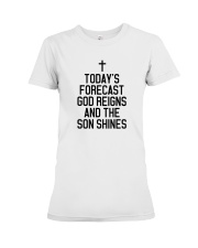Today's Forecast God Reigns and The Son Shines Premium Fit Ladies Tee thumbnail