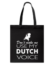 DONT MAKE ME USE MY DUTCH VOICE Tote Bag thumbnail
