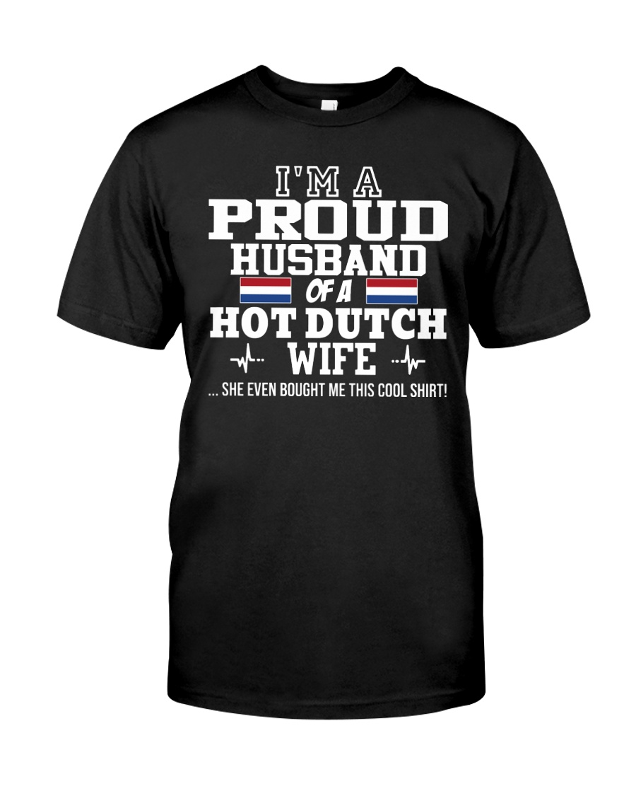 I'm a proud husband of a hot Dutch wife Classic T-Shirt