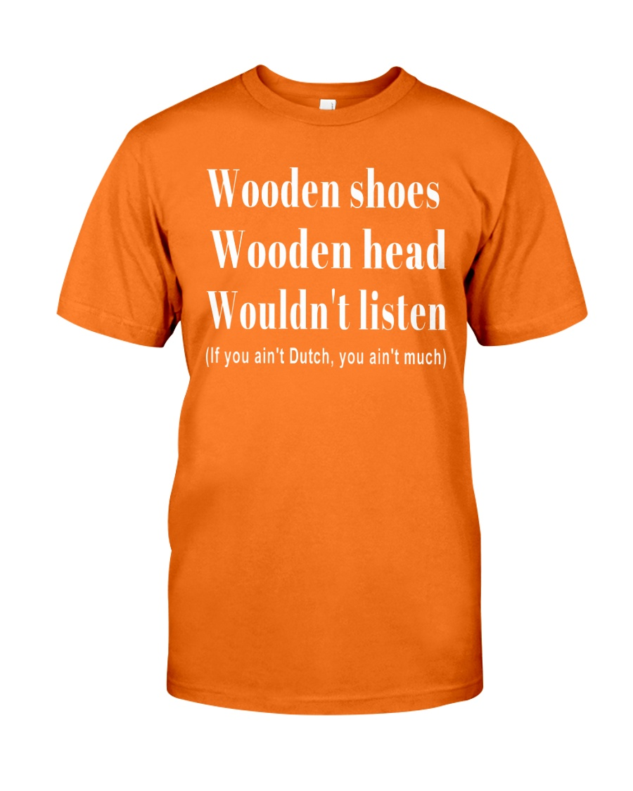 Wooden shoes wooden head wouldn't listen Classic T-Shirt