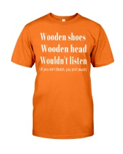 Wooden shoes wooden head wouldn't listen Classic T-Shirt front