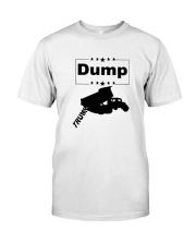 FUNNY ANTI-TRUMP DUMP TRUMP POLITICAL SHIRT Classic T-Shirt front
