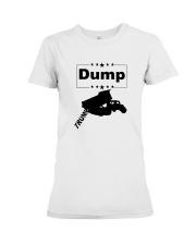 FUNNY ANTI-TRUMP DUMP TRUMP POLITICAL SHIRT Premium Fit Ladies Tee thumbnail