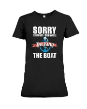 Sorry For What I Said While Docking The Boat Shirt Premium Fit Ladies Tee thumbnail