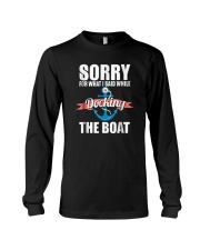 Sorry For What I Said While Docking The Boat Shirt Long Sleeve Tee thumbnail