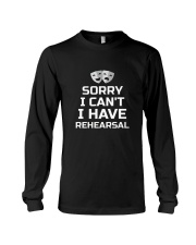 Sorry I Can't I Have Rehearsal Theater T-Shirt  Long Sleeve Tee thumbnail