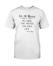 It's All Messy My Hair The House The Kids Shirts Classic T-Shirt front