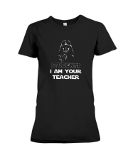 STUDENTS I AM YOUR TEACHER FUNNY SHIRTS Premium Fit Ladies Tee thumbnail
