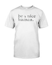 Be A Nice Human Shirts Classic T-Shirt front