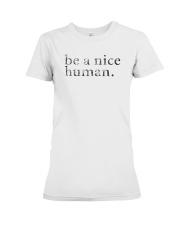 Be A Nice Human Shirts Premium Fit Ladies Tee thumbnail