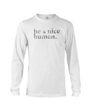 Be A Nice Human Shirts Long Sleeve Tee thumbnail
