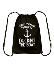 Sorry For What I Said While Docking The Boat Shirt Drawstring Bag thumbnail