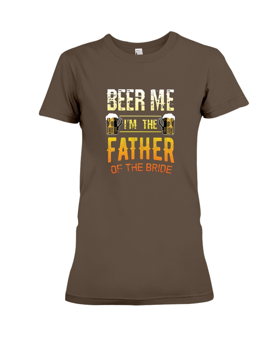 7d78f47a BEER ME IM THE FATHER OF THE BRIDE SHIRT Premium Fit Ladies Tee
