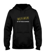 I'M RETIRED NOT MY PROBLEM ANYMORE SHIRT Hooded Sweatshirt thumbnail