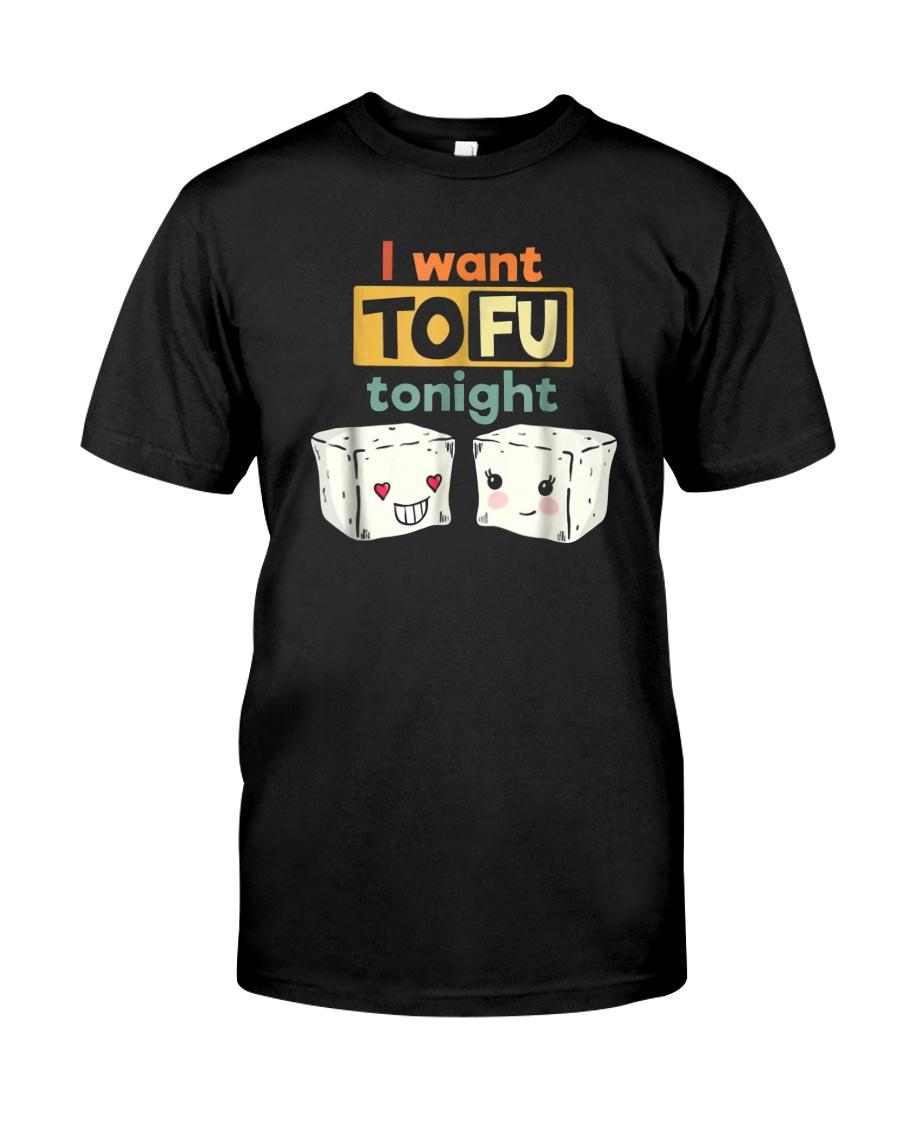 I Want Tofu Tonight Shirts Classic T-Shirt