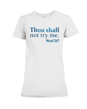 Thou Shall not try me Mood 24:7 TShirt Premium Fit Ladies Tee tile