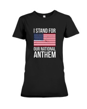 I STAND FOR OUR NATIONAL ANTHEM SHIRT Premium Fit Ladies Tee thumbnail