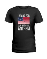 I STAND FOR OUR NATIONAL ANTHEM SHIRT Ladies T-Shirt thumbnail