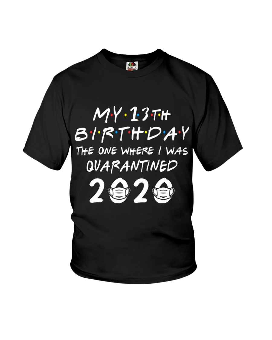 my 13th birthday the one where I was quarantined Youth T-Shirt