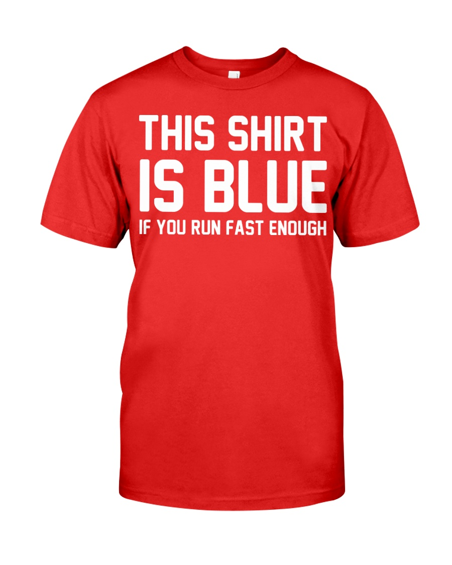 This Shirt Is Blue If You Run Fast Enough Premium Fit Mens Tee
