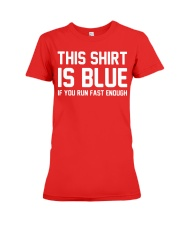 This Shirt Is Blue If You Run Fast Enough Premium Fit Ladies Tee thumbnail