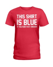 This Shirt Is Blue If You Run Fast Enough Ladies T-Shirt tile