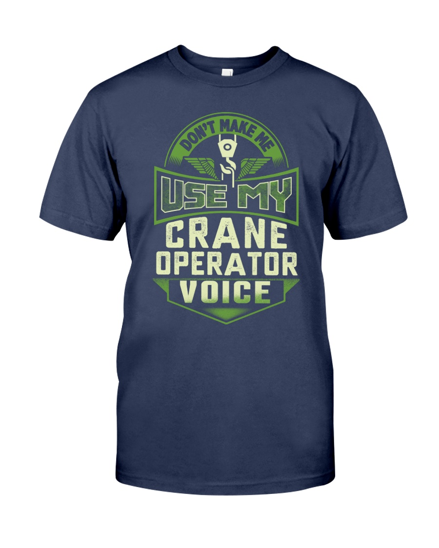 Don't make me use my Crane Operator Voice Shirt Premium Fit Mens Tee