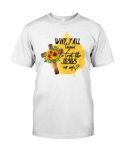 Why Y All Trying To Test The Jesus In Me Classic T-Shirt front