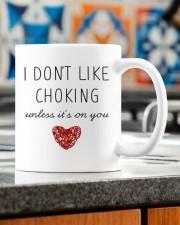 I DON'T LIKE CHOKING UNLESS IT'S ON YOU  Mug ceramic-mug-lifestyle-57