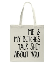 ME AND MY BITCHES TALK SHIT ABT YOU - MB327 Tote Bag thumbnail
