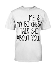 ME AND MY BITCHES TALK SHIT ABT YOU - MB327 Classic T-Shirt front