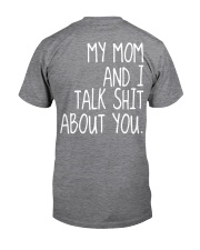 MY MOM AND I TALK SHIT ABT YOU - MB259 Classic T-Shirt back