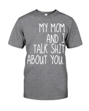 MY MOM AND I TALK SHIT ABT YOU - MB259 Classic T-Shirt front