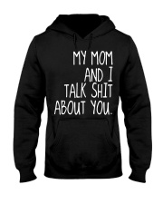MY MOM AND I TALK SHIT ABT YOU - MB259 Hooded Sweatshirt thumbnail