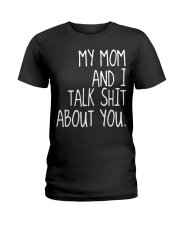 MY MOM AND I TALK SHIT ABT YOU - MB259 Ladies T-Shirt thumbnail