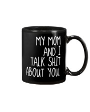 MY MOM AND I TALK SHIT ABT YOU - MB259 Mug thumbnail